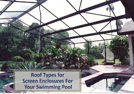 roof types of screen enclosures for your swimming pool