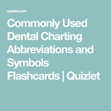 Dental Charting Symbols Quizlet Commonly Used Dental Charting Abbreviations And Symbols