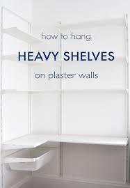 how to hang heavy shelves on horsehair plaster walls