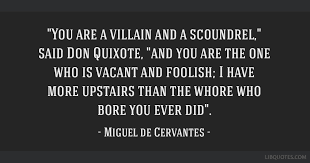 You Are A Villain And A Scoundrel Said Don Quixote And You Are The Amazing Don Quixote Quotes