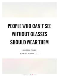 Glasses Quotes Glasses Sayings Glasses Picture Quotes Extraordinary Glasses Quotes
