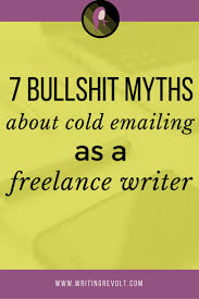 best images about writing revolt courses 7 bullshit cold emailing myths for lance writers