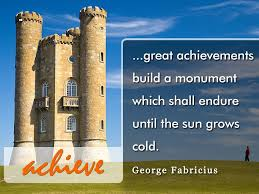 there are no shortcuts to life s greatest achievements great achievements build a monument which shall endure until the sun grows cold