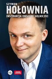 Jego ugrupowanie polska 2050 powiększyło się o dwójkę parlamentarzystów, a w kuluarach sejmowych mówi się, że na tym transfery. Ksiazka Instrukcja Obslugi Solniczki Szymon Holownia Publicystyka Wywiady Literatura Piekna Popularna I Faktu