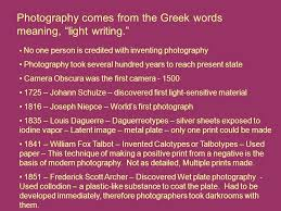 history of photography photography comes from the greek words  photography comes from the greek words meaning light writing no one person is credited