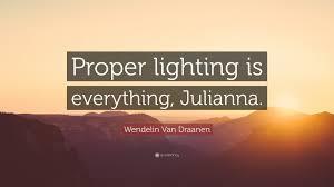 proper lighting. Wendelin Van Draanen Quote: \u201cProper Lighting Is Everything, Julianna.\u201d Proper