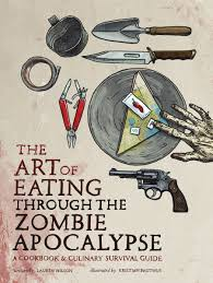 Zombie Survival Chart The Art Of Eating Through The Zombie Apocalypse A Cookbook