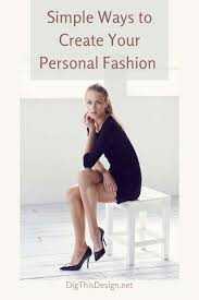 Personal Fashion How To Build Your Own Style Dig This Design