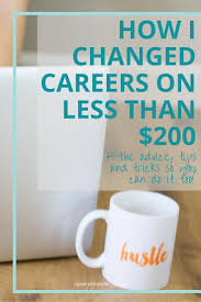 best ideas about how to change careers career how i changed careers on less than 200