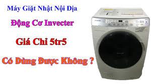 Máy Giặt Inverter Nhật Nội Địa Giặt 9kg Sấy 6kg Giá 5tr5 Có Dùng Được Không