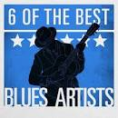 6 of the Best: Blues Artists