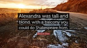 "Shakespeare Love Quotes Amazing Simon R Green Quote ""Alexandra Was Tall And Blond With A Balcony"