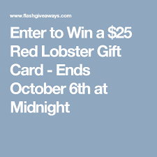 enter to win a 25 red lobster gift card ends october 6th at midnight
