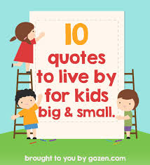Kids Quotes Gorgeous 48 Quotes To Live By For Kids Big And Small GoZen
