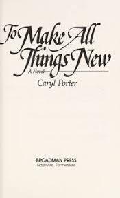 Caryl Porter Books - Biography and List of Works - Author of 'To Make All  Things New'
