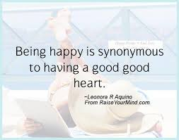 Happiness Quote Amazing Being Happy Is Synonymous To Having A Good Good Heart Raise Your Mind