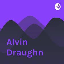 Alvin Draughn • A podcast on Anchor