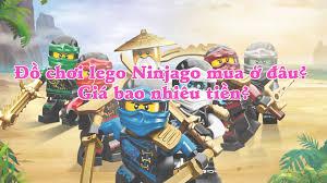 Đồ chơi Lego Ninjago mua ở đâu? Giá bao nhiêu tiền?