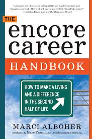the encore career handbook how to make a living and a difference the encore career handbook how to make a living and a difference in the second half of life marci alboher 9780761167624 com books