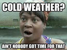 Cold weather? Ain't Nobody Got Time For That - No Time Sweet Brown ... via Relatably.com