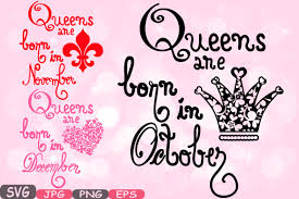 Queens Are Born In October November December Silhouette Svg Love