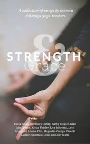 strength grace a collection of essays by women of ashtanga yoga  strength grace a collection of essays by women of ashtanga yoga