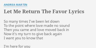 "LET ME RETURN THE FAVOR"" LYRICS by ANDREA MARTIN: So many times I've..."
