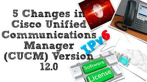 5 Changes In Cisco Unified Communications Manager Cucm Version 12 0