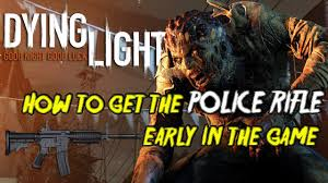 Dying Light Unlimited Ammo Dying Light How To Get The Police Rifle Early Unlimited Ammo