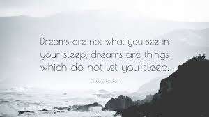 "Sleeping Dreams Quotes Best of Cristiano Ronaldo Quote ""Dreams Are Not What You See In Your Sleep"
