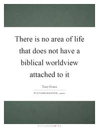 Christian Worldview Quotes Best of Biblical Worldview Quotes Sayings Biblical Worldview Picture Quotes