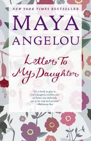 letter to my daughter by a angelou com letter to my daughter by a angelou