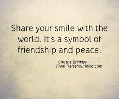 Quotes About Smile And Friendship New Share Your Smile With The World It's A Symbol Of Friendship And