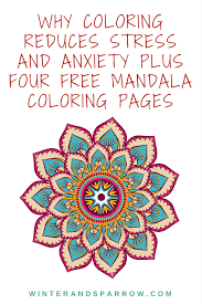 Why Coloring Reduces Stress Anxiety 4 Free Mandala Coloring Pages