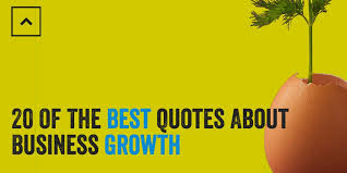 Growth Quotes Cool 48 Of The Best Quotes About Business Growth Aggressive Growth