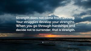 arnold schwarzenegger quote strength does not come from winning arnold schwarzenegger quote strength does not come from winning your struggles develop your