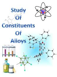 chemistry project studyofconstituentsofalloys<br