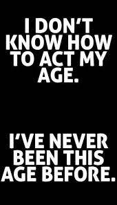 Funny Age Quotes Gorgeous True Statement That Proves Why That Phrase Is So Stupid I Will