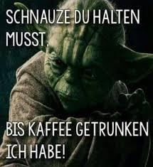Lustig Witzig Sprüche Bild Bilder Yoda Kaffee Schnauze Du Halten