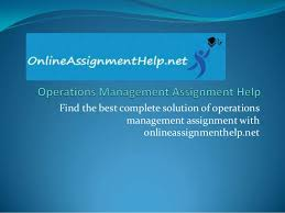 operations management assignment help find the best complete solution of operations management assignment onlineassignmenthelp net