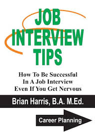 Career Interview Tips Job Interview Tips How To Be Successful In A Job Interview Even If You Get Nervous Career Planning Book 5