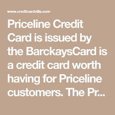 Maybe you would like to learn more about one of these? Priceline Credit Card Is Issued By The Barckayscard Is A Credit Card Worth Having For Priceline Customers The Priceline Credit Card Rewards Credit Cards Cards