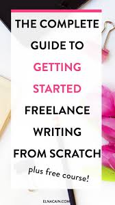 the complete guide to getting started lance writing from  the complete guide to getting started lance writing from scratch