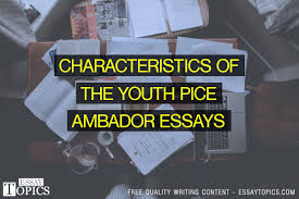 characteristics of the youth pice ambador essays topics  100% papers on characteristics of the youth pice ambador essays sample topics paragraph introduction help research more