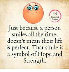 Beautiful Quotes About Smile Best Of Beautiful Quotes Just Because A Person Smiles All The Time Doesn't