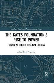 The Gates Foundation's Rise to Power: Private Authority in Global Poli