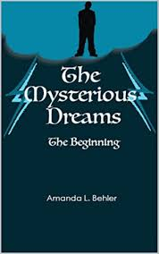 The Mysterious Dreams: The Beginning by Amanda Behler