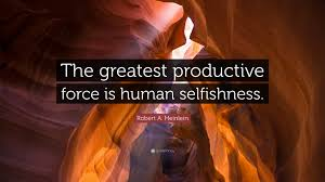 Robert A Heinlein Quote The Greatest Productive Force Is Human