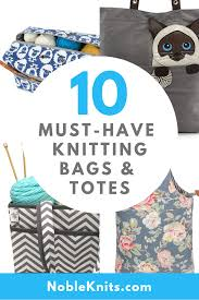 10 Must Have Knitting Bags And Organizers Blog Nobleknits