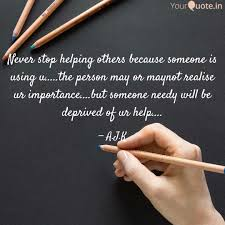 Quotes On Helping Others Simple Never Stop Helping Others Quotes Writings By Arun Kurup